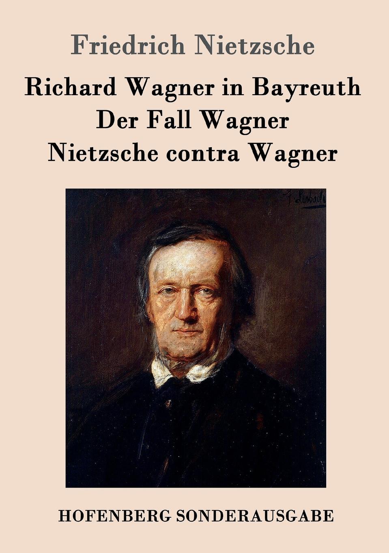 Friedrich Nietzsche Richard Wagner in Bayreuth / Der Fall contra