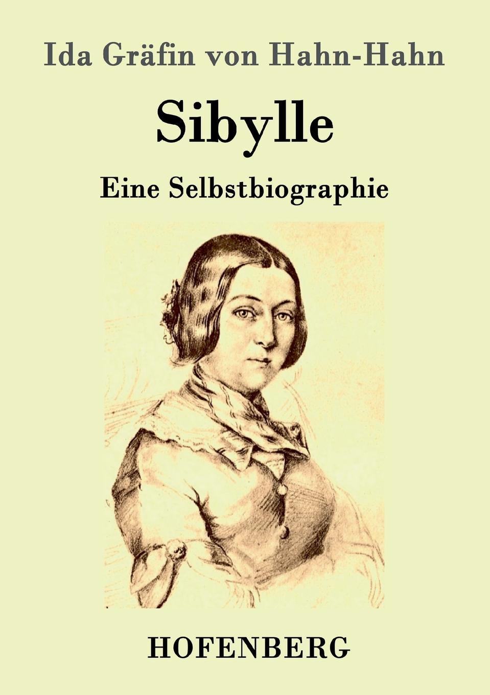 Ida Gräfin von Hahn-Hahn Sibylle ida hahn hahn sibylle eine selbstbiographie von ida grafin hahn hahn zweiter band