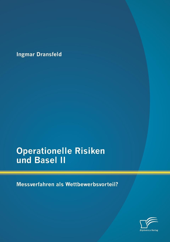 Operationelle Risiken Und Basel II. Messverfahren ALS Wettbewerbsvorteil. Der Erfolg einer Bank hngt entscheidend von Fhigkeit...