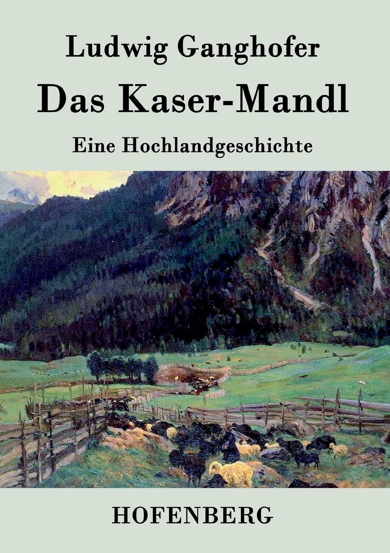 Ludwig Ganghofer Das Kasermanndl karl ludwig michelet das system der philosophischen moral
