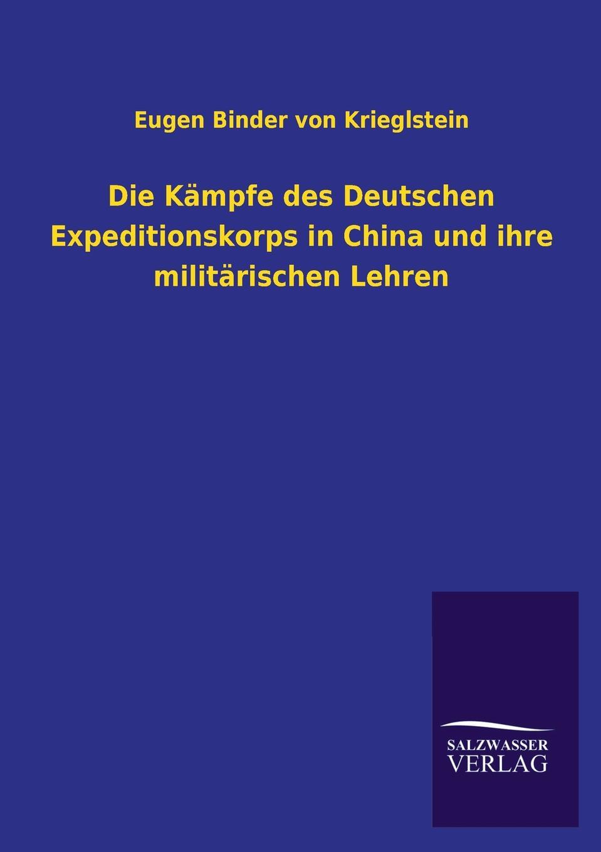 Eugen Binder von Krieglstein Die Kampfe des Deutschen Expeditionskorps in China und ihre militarischen Lehren