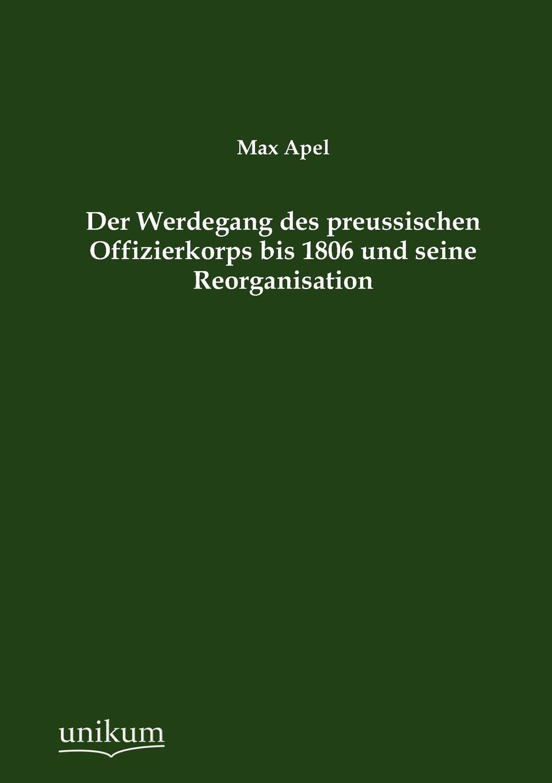 Max Apel Der Werdegang des preussischen Offizierkorps bis 1806 und seine Reorganisation von wulffen die schlacht bei lodz