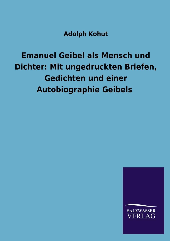 Adolph Kohut Emanuel Geibel ALS Mensch Und Dichter. Mit Ungedruckten Briefen, Gedichten Und Einer Autobiographie Geibels a geibel gavotte impromptu