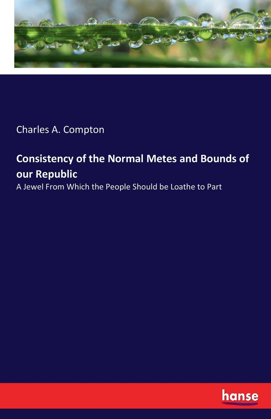 Charles A. Compton Consistency of the Normal Metes and Bounds of our Republic douglas puharic the face consistency and embeddability of fullerenes