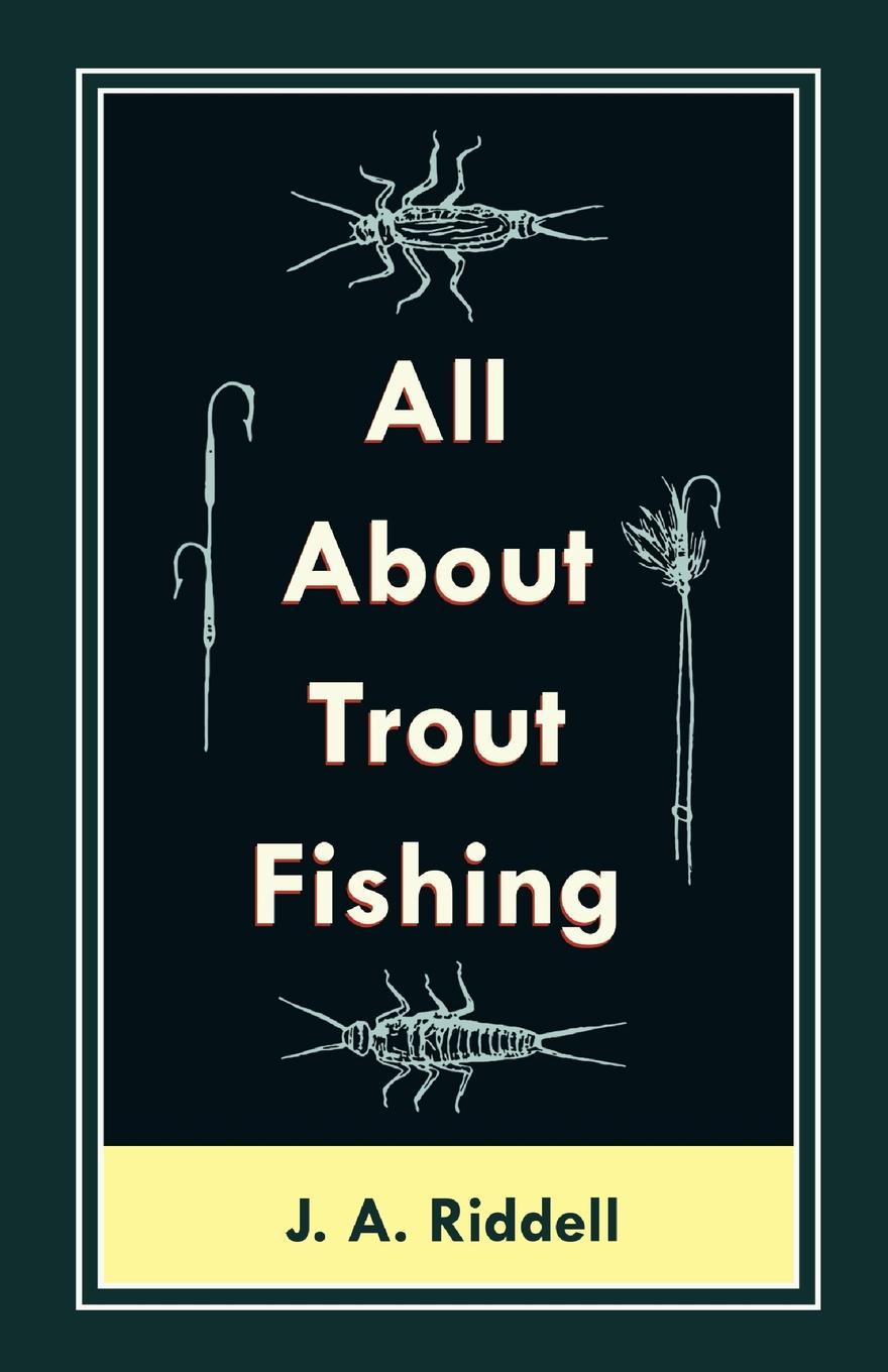 Фото - J. A. Riddell All About Trout Fishing набор нахлыстовый guideline kispiox trout fly fishing kit
