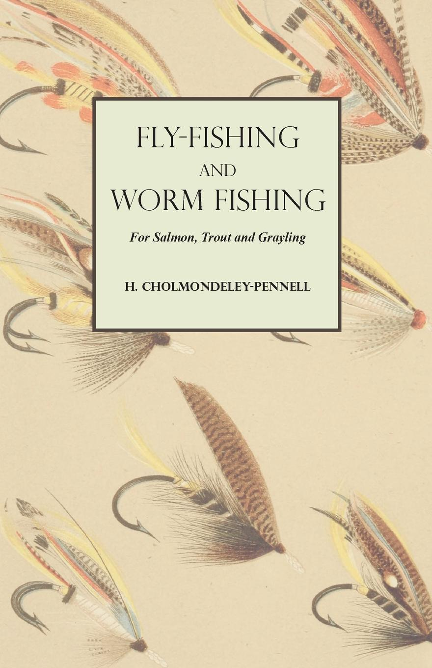 Фото - H. Cholmondeley-Pennell Fly-Fishing and Worm Fishing for Salmon, Trout and Grayling набор нахлыстовый guideline kispiox trout fly fishing kit