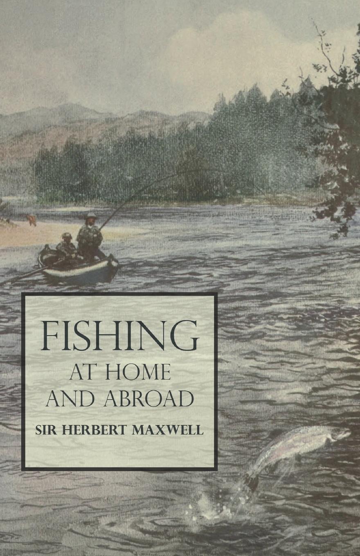 цена на Sir Herbert Maxwell Fishing at Home and Abroad