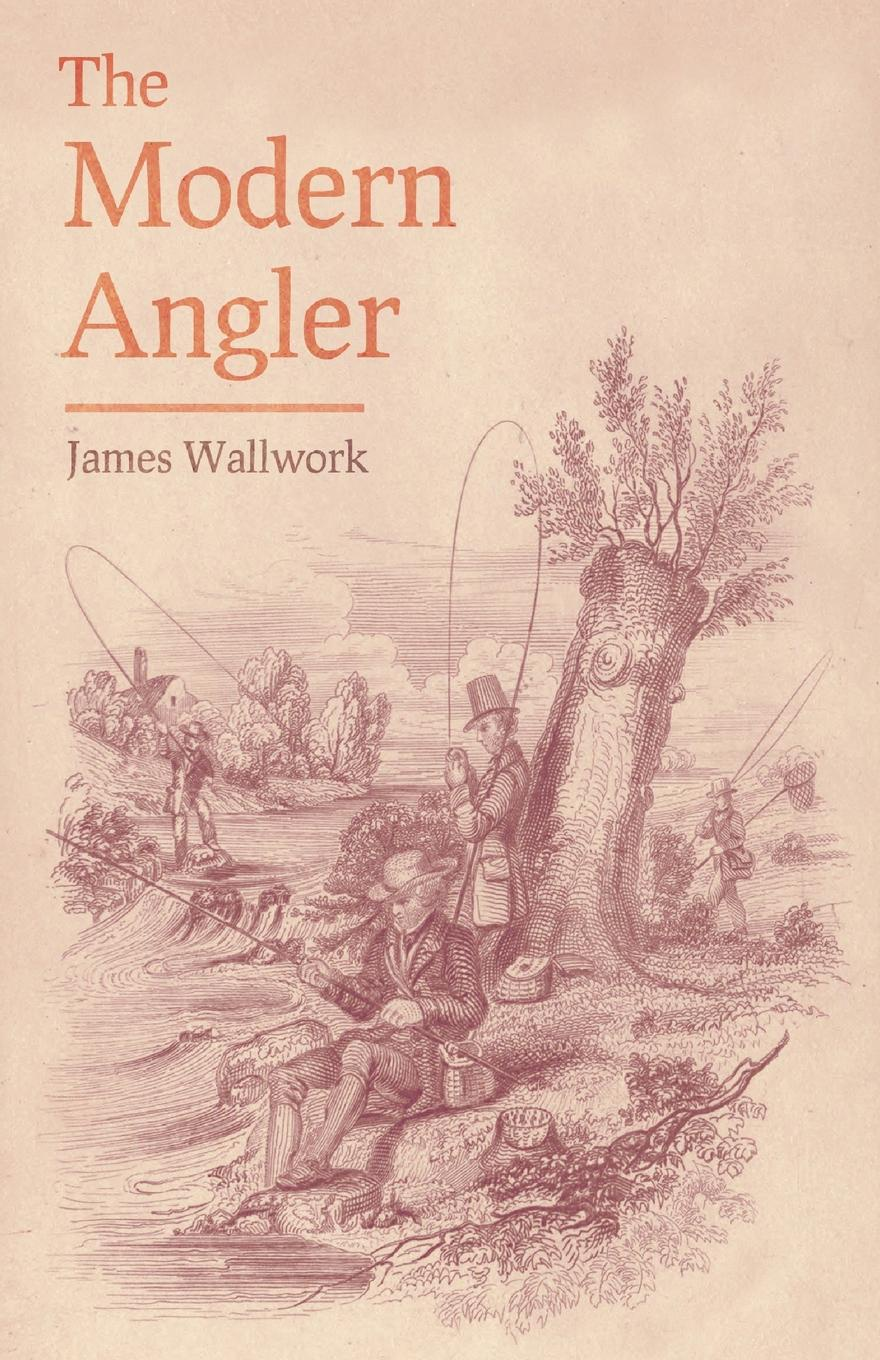 James Wallwork The Modern Angler - Comprising Angling in all its Branches цена