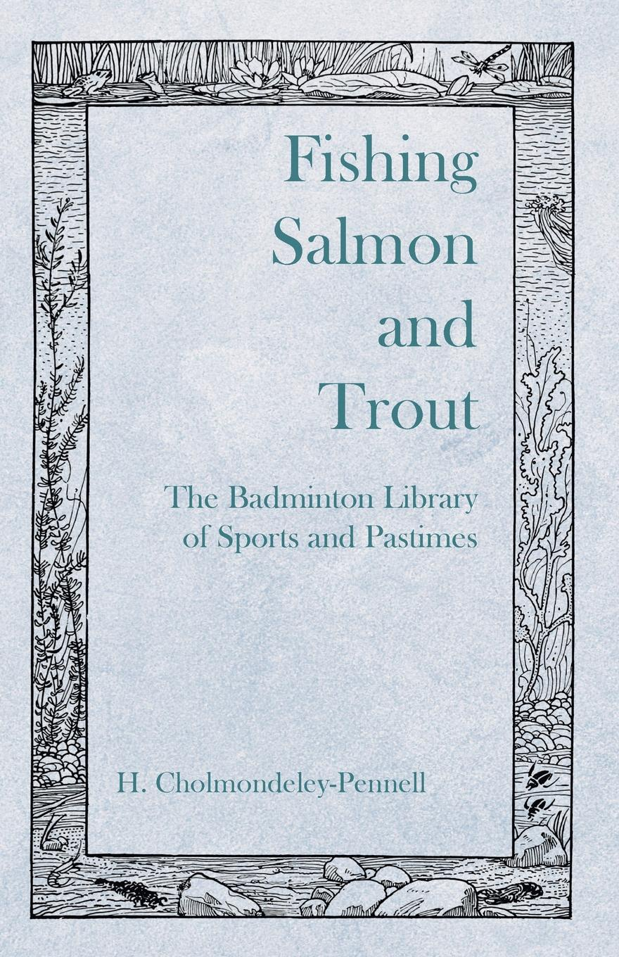 Фото - H. Cholmondeley-Pennell Fishing Salmon and Trout - The Badminton Library of Sports and Pastimes набор нахлыстовый guideline kispiox trout fly fishing kit