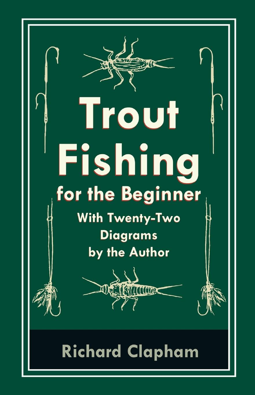 Richard Clapham Trout-Fishing for the Beginner - With Twenty-Two Diagrams by the Author sougayilang new 12pcs soft fishing lure set long tail worm wobbler slatwater minnow popper grub bait shad jig trout earthworm