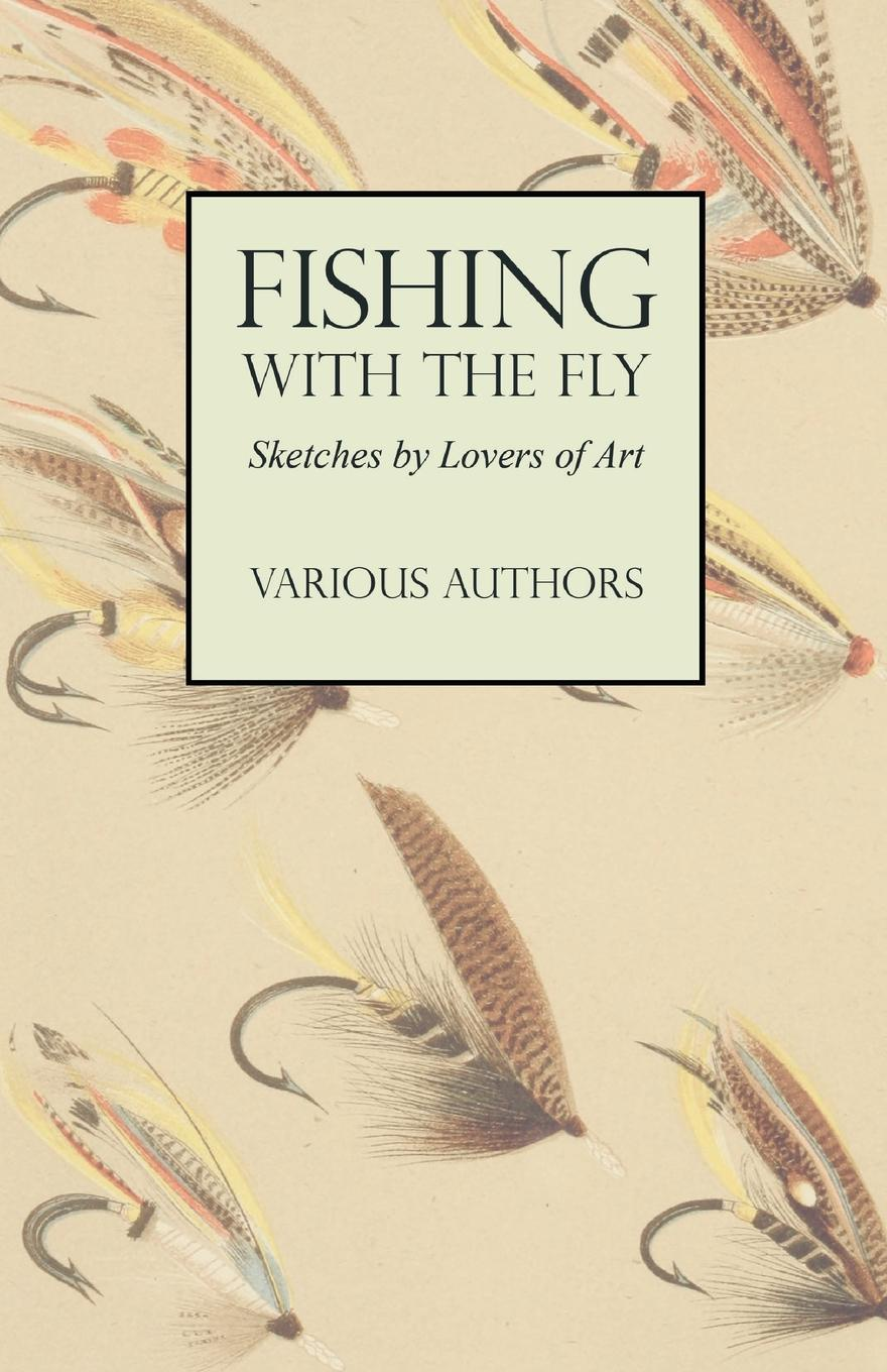 Various. Fishing with the Fly - Sketches by Lovers of Art a fly in the ointment a farce