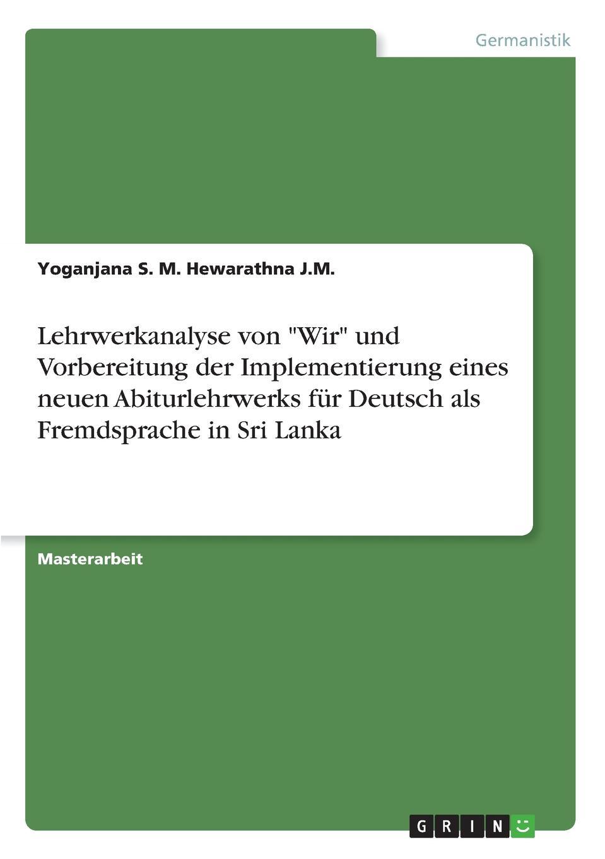 Yoganjana S. M. Hewarathna J.M. Lehrwerkanalyse von Wir und Vorbereitung der Implementierung eines neuen Abiturlehrwerks fur Deutsch als Fremdsprache in Sri Lanka optimal a2 lehrwerk fur deutsch als fremdsprache lehrbuch аудиокурс на 2 cd