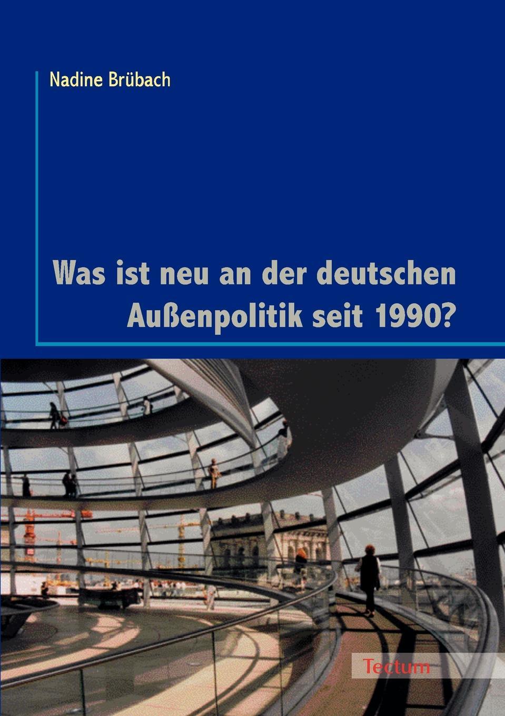 Nadine Brübach Was ist neu an der deutschen Aussenpolitik seit 1990. veronika a bach deutsche atompolitik im wandel welchen unterschied machen die parteien