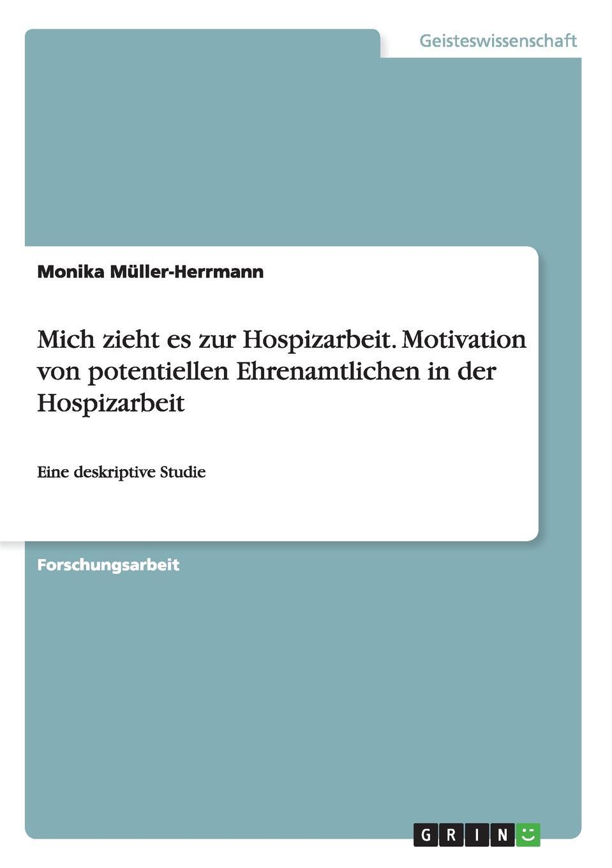 Monika Müller-Herrmann Mich zieht es zur Hospizarbeit. Motivation von potentiellen Ehrenamtlichen in der Hospizarbeit monika müller herrmann trauer und trauerbegleitung