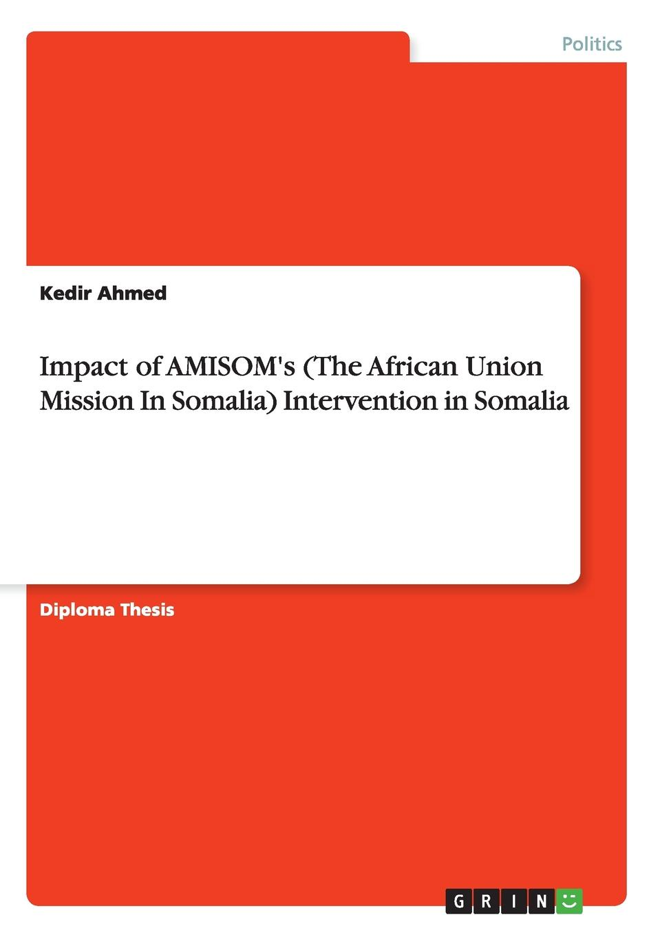 Фото - Kedir Ahmed Impact of AMISOM.s (The African Union Mission In Somalia) Intervention in Somalia the african union right of intervention