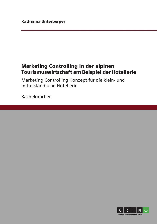 Katharina Unterberger Marketing Controlling in der alpinen Tourismuswirtschaft am Beispiel der Hotellerie hofbauer günter professionelles controlling in marketing und vertrieb ein integrierter ansatz