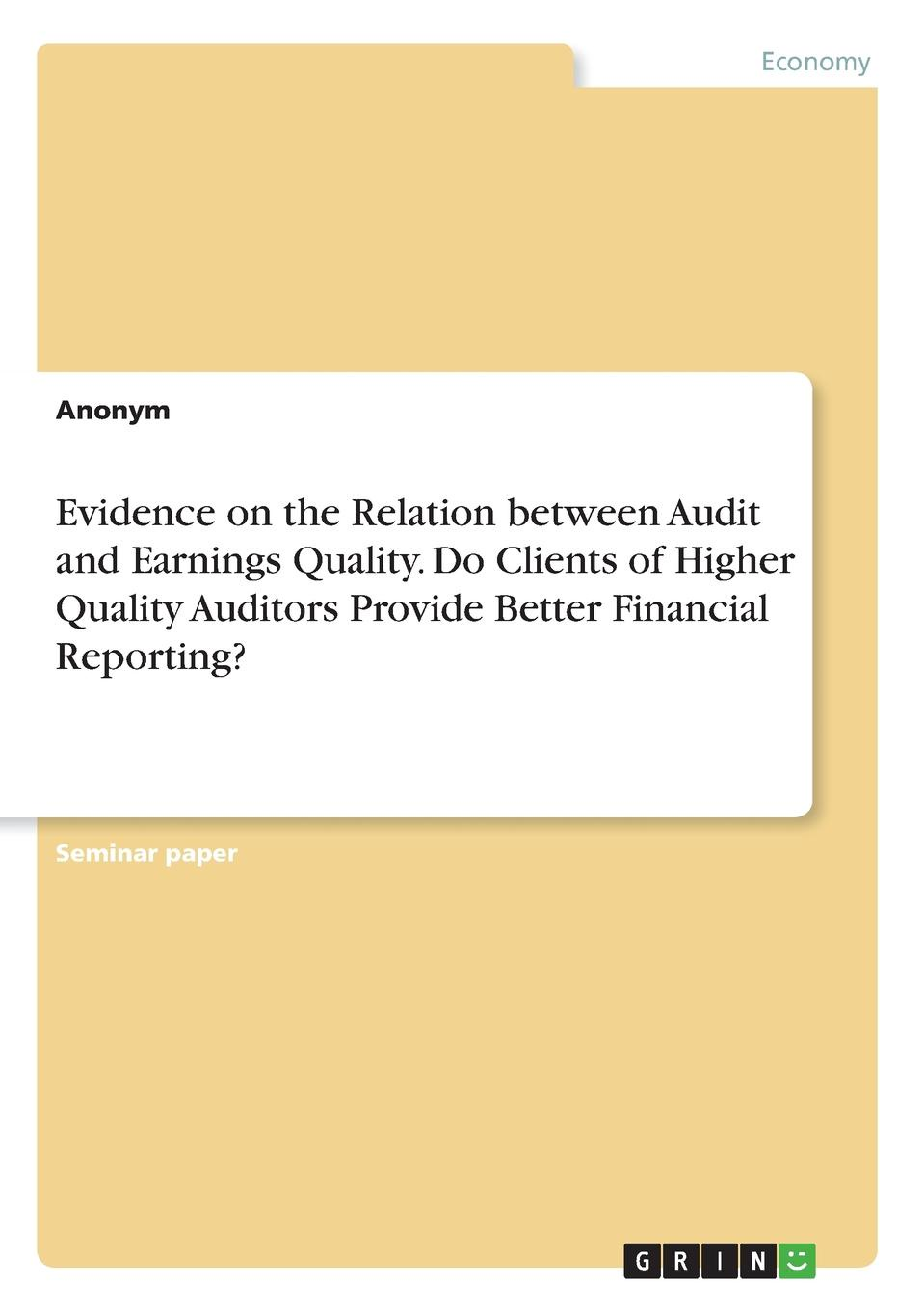 Неустановленный автор Evidence on the Relation between Audit and Earnings Quality. Do Clients of Higher Quality Auditors Provide Better Financial Reporting. accounting standards and earnings management
