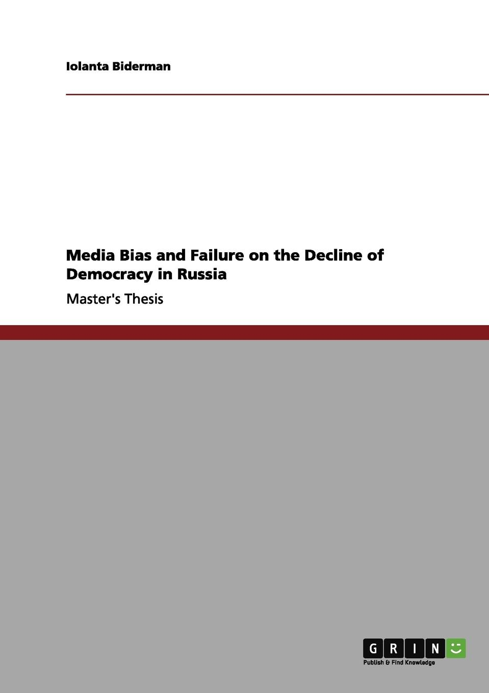 Iolanta Biderman Media Bias and Failure on the Decline of Democracy in Russia a history of communications media and society from the evolution of speech to the internet