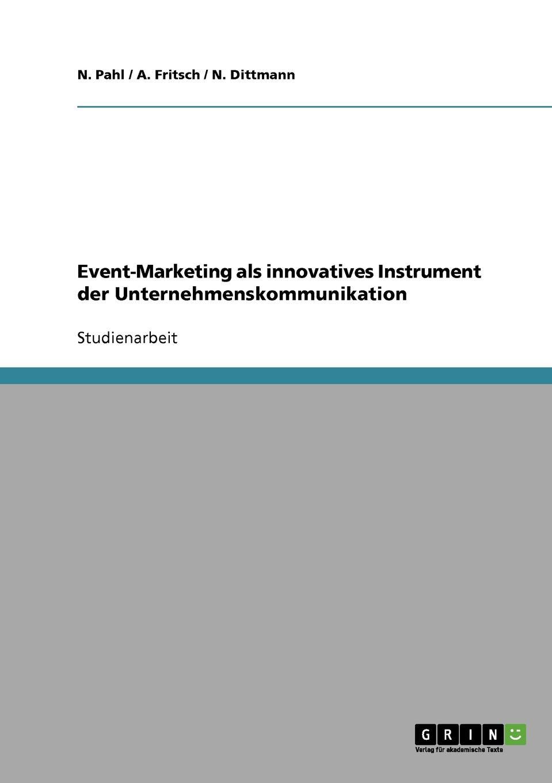 A. Fritsch, N. Pahl, N. Dittmann Event-Marketing als innovatives Instrument der Unternehmenskommunikation event