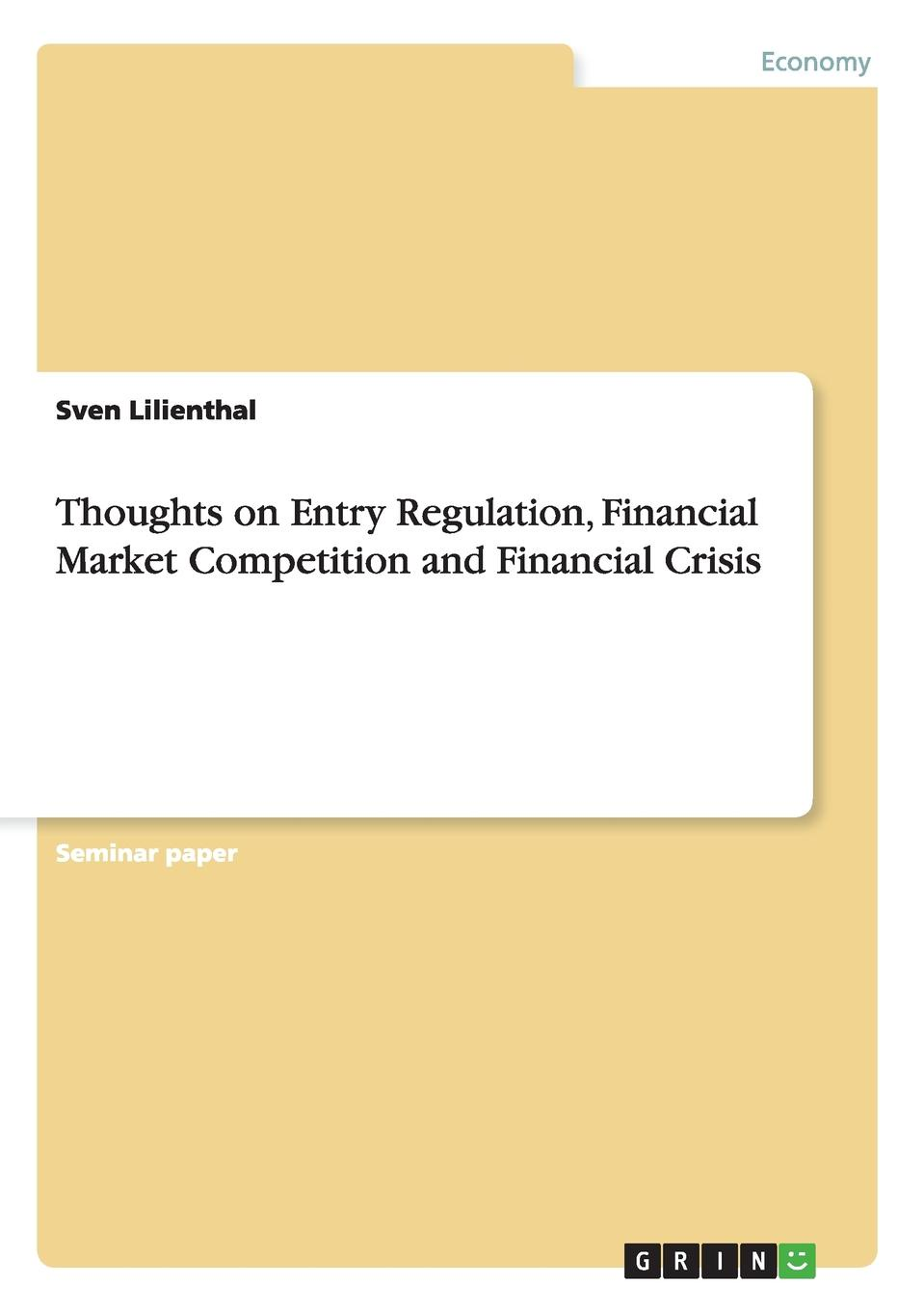 Sven Lilienthal Thoughts on Entry Regulation, Financial Market Competition and Financial Crisis the future of financial regulation
