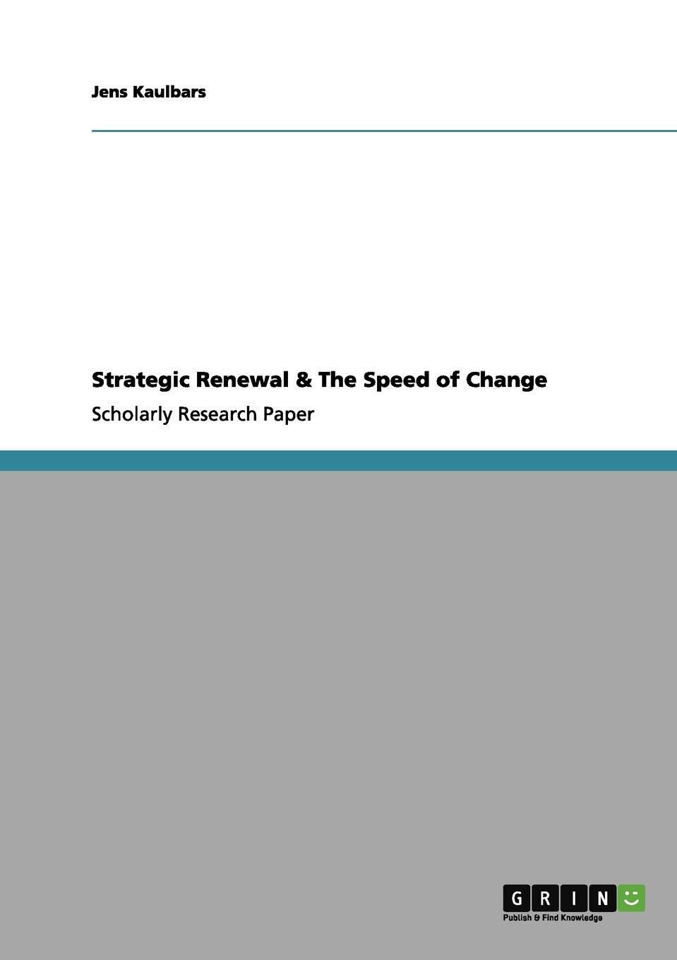 Jens Kaulbars Strategic Renewal . The Speed of Change demystifying learning traps in a new product innovation process
