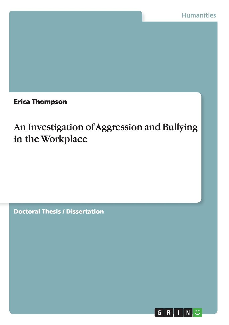 Erica Thompson An Investigation of Aggression and Bullying in the Workplace marc rohde bullying als gewaltphanomen an schulen
