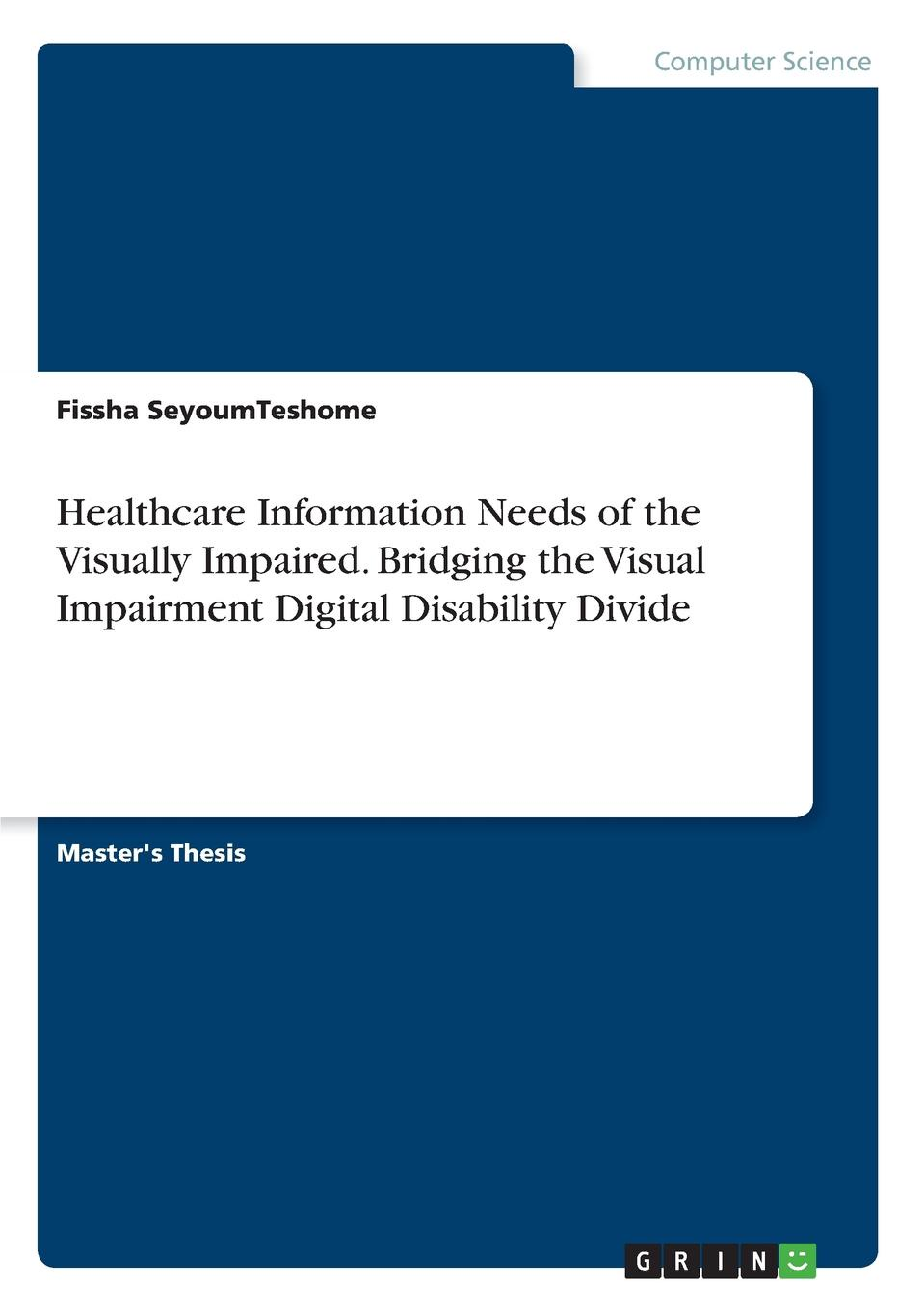 Fissha SeyoumTeshome Healthcare Information Needs of the Visually Impaired. Bridging the Visual Impairment Digital Disability Divide недорго, оригинальная цена