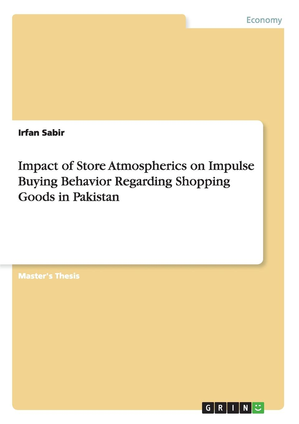 Impact of Store Atmospherics on Impulse Buying Behavior Regarding Shopping Goods in Pakistan Master's Thesis from the year 2014 in the subject Business...