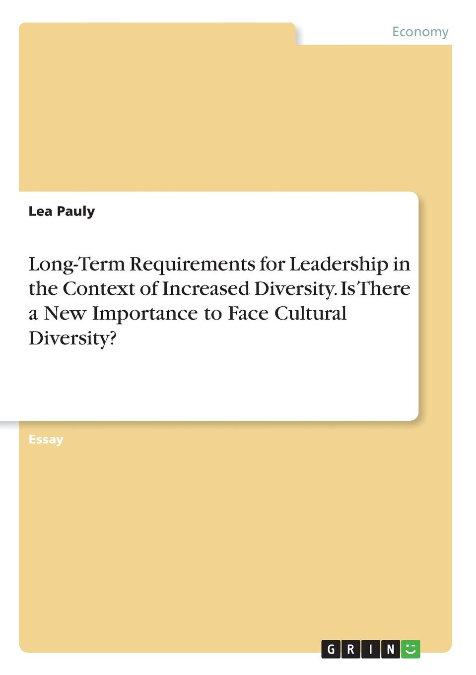 Lea Pauly Long-Term Requirements for Leadership in the Context of Increased Diversity. Is There a New Importance to Face Cultural Diversity. sandra herting globalization a threat to cultural diversity in southern ethiopia