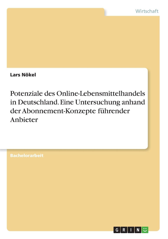 Lars Nökel Potenziale des Online-Lebensmittelhandels in Deutschland. Eine Untersuchung anhand der Abonnement-Konzepte fuhrender Anbieter carmen weber das konzept des nichtidentischen bei theodor w adorno eine kritik nationalistischer denkstrukturen in der bundesrepublik deutschland