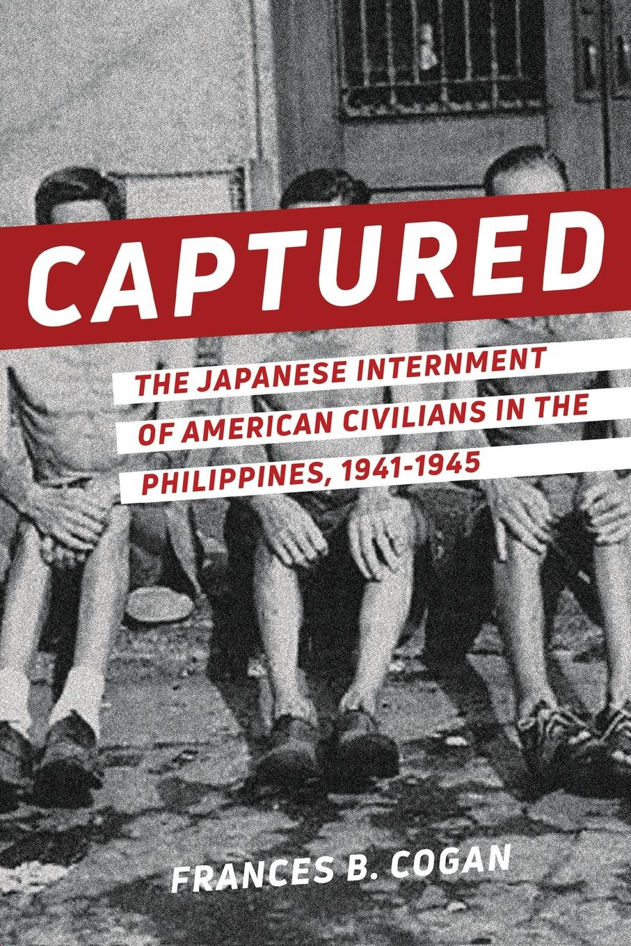 Frances B. Cogan Captured. The Japanese Internment of American Civilians in the Philippines, 1941-1945