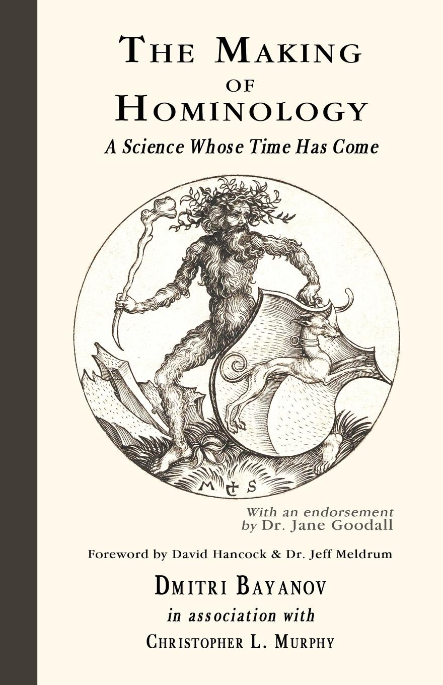 Dmitri Bayanov The Making of Hominology. A Science Whose Time Has Come