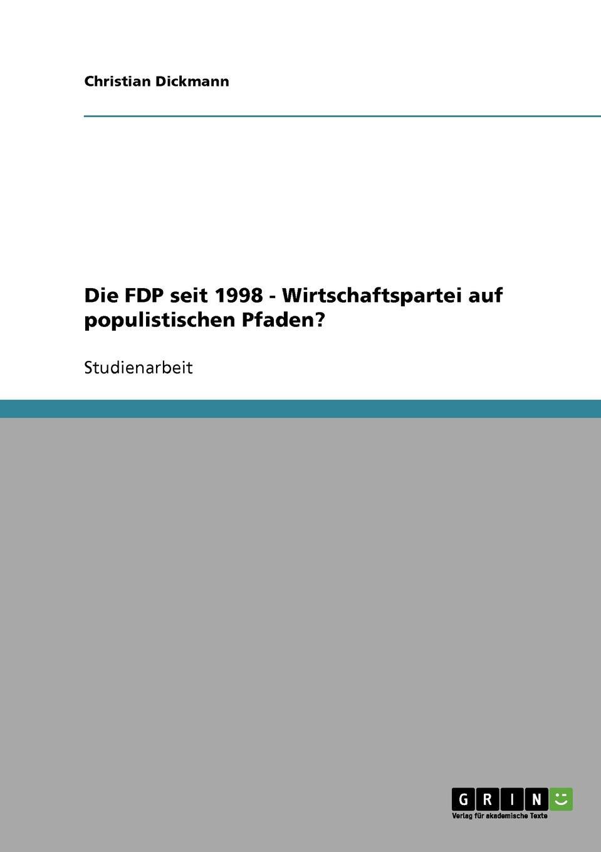 Christian Dickmann Die FDP seit 1998 - Wirtschaftspartei auf populistischen Pfaden. лекарство fdp