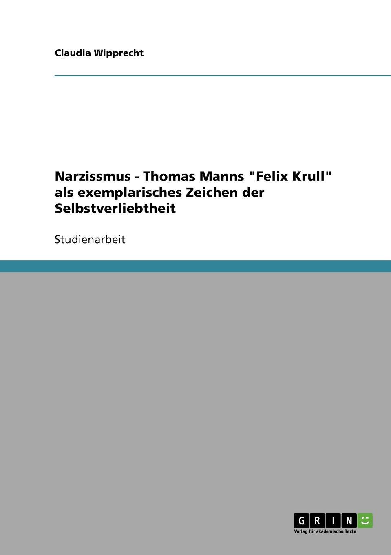 Claudia Wipprecht Narzissmus - Thomas Manns Felix Krull als exemplarisches Zeichen der Selbstverliebtheit narziss und goldmund