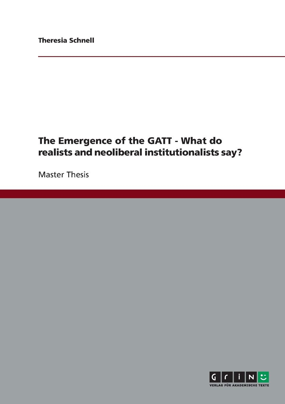 Theresia Schnell The Emergence of the GATT - What do realists and neoliberal institutionalists say. vishaal kishore ricardo s gauntlet economic fiction and the flawed case for free trade