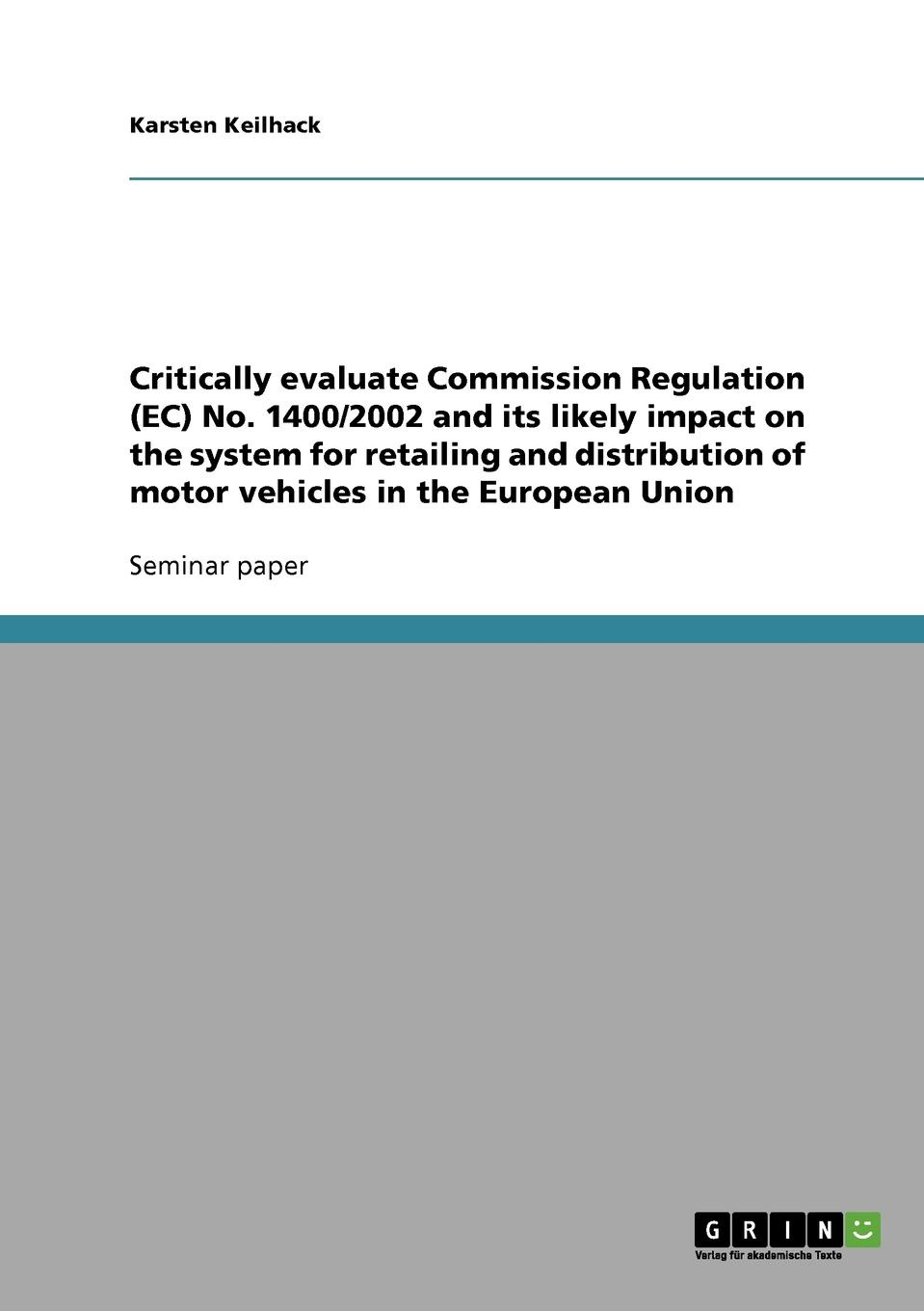 Karsten Keilhack Critically evaluate Commission Regulation (EC) No. 1400/2002 and its likely impact on the system for retailing and distribution of motor vehicles in the European Union claus dieter ehlermann mel marquis european competition law annual 2007