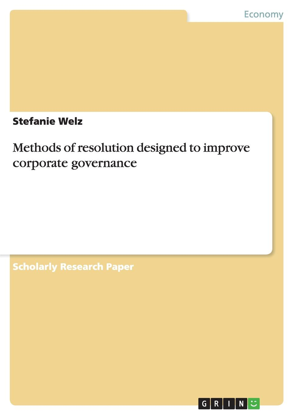 Stefanie Welz Methods of resolution designed to improve corporate governance minow nell corporate governance