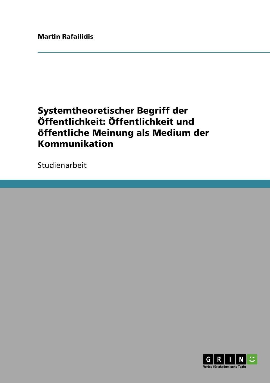Systemtheoretischer Begriff der Offentlichkeit. Offentlichkeit und offentliche Meinung als Medium der Kommunikation Studienarbeit aus dem Jahr 2003 im Fachbereich Medien / Kommunikation...