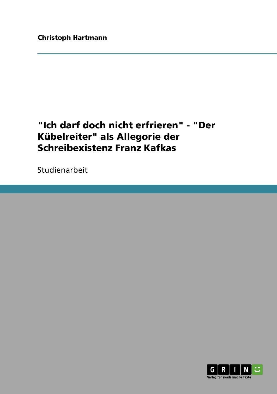 Christoph Hartmann Ich darf doch nicht erfrieren - Der Kubelreiter als Allegorie der Schreibexistenz Franz Kafkas gerd berner franz kafkas heimkehr versuch einer interpretation