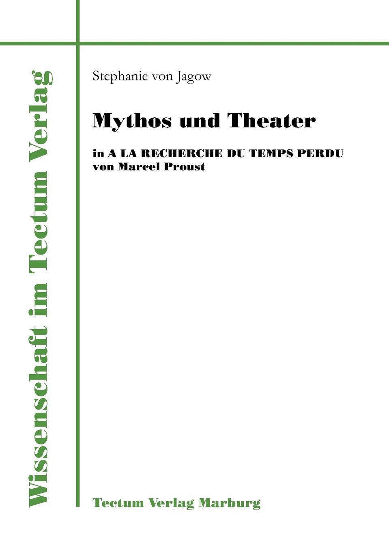Stephanie von Jagow Mythos und Theater in A la recherche du temps perdu von Marcel Proust стоимость