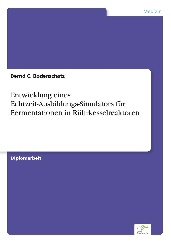Bernd C. Bodenschatz Entwicklung eines Echtzeit-Ausbildungs-Simulators fur Fermentationen in Ruhrkesselreaktoren