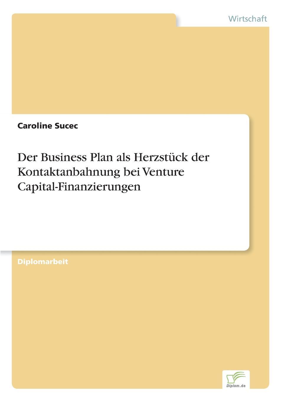 Caroline Sucec Der Business Plan als Herzstuck der Kontaktanbahnung bei Venture Capital-Finanzierungen nicole gravagna venture capital for dummies