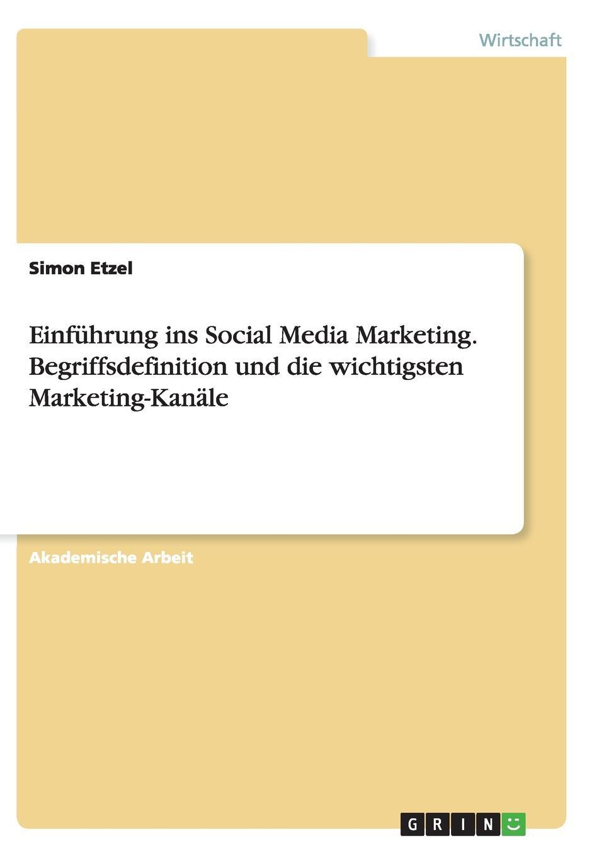 Simon Etzel Einfuhrung ins Social Media Marketing. Begriffsdefinition und die wichtigsten Marketing-Kanale andreas janson interaktives marketing und web 2 0 grundlagen und potenziale