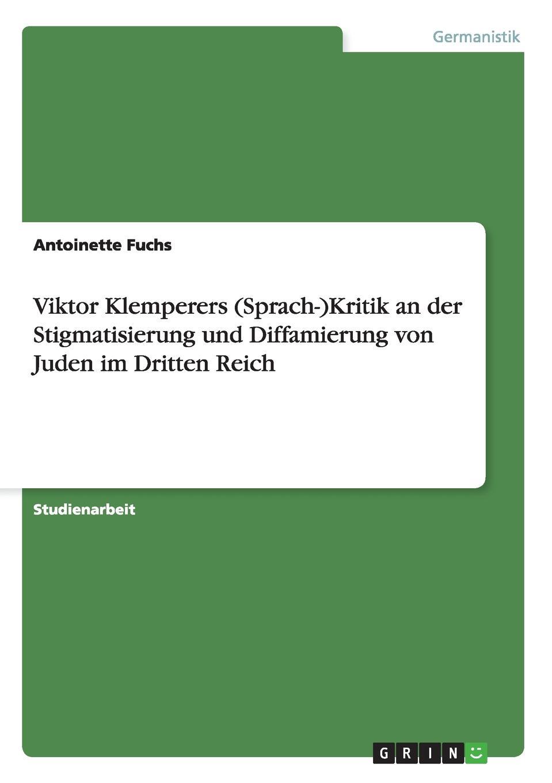 Antoinette Fuchs Viktor Klemperers (Sprach-)Kritik an der Stigmatisierung und Diffamierung von Juden im Dritten Reich jacqueline koller sammeln und ausgrenzen kunstpolitik im dritten reich