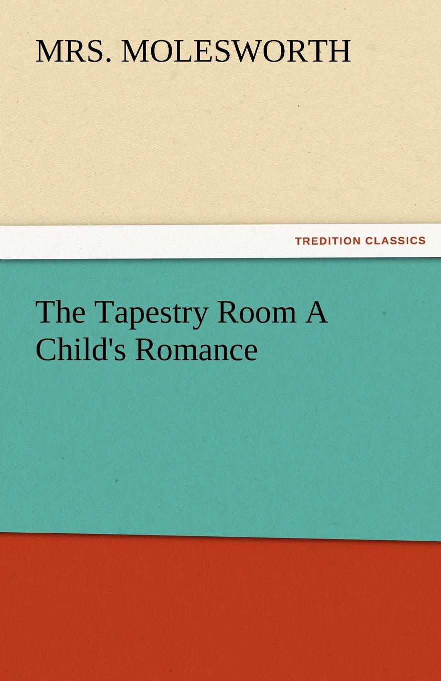 Mrs Molesworth The Tapestry Room a Child.s Romance mrs lang the book of romance