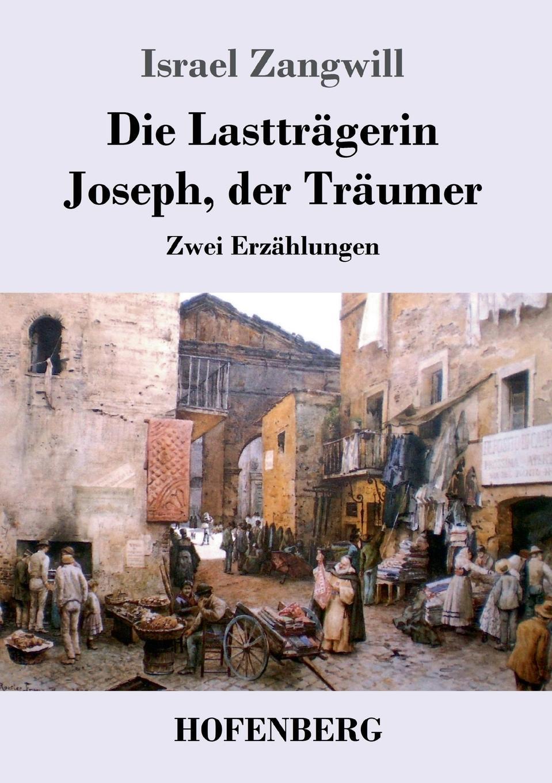 Israel Zangwill Die Lasttragerin / Joseph, der Traumer franz joseph holzwarth der abfall der niederlande