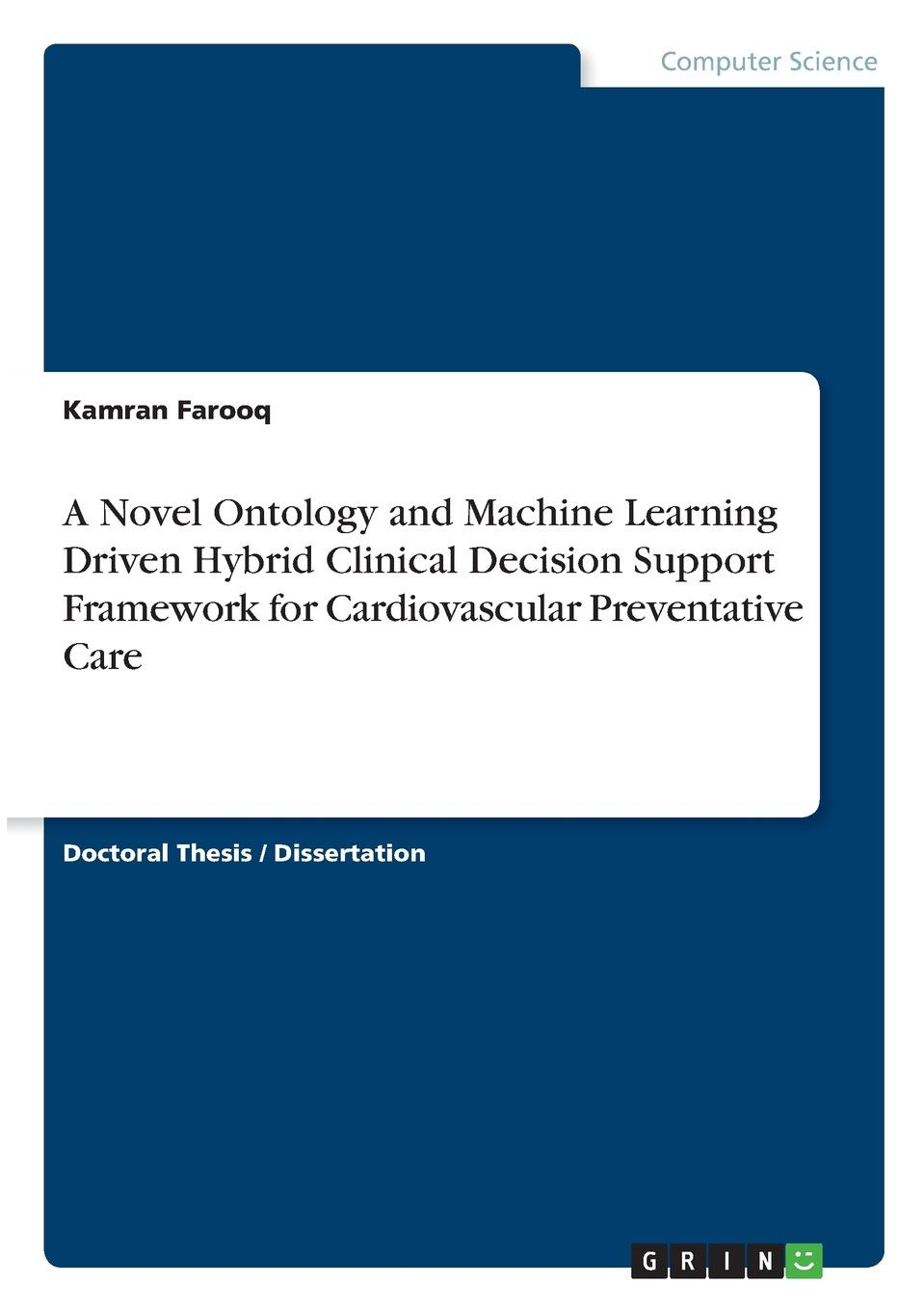 Kamran Farooq A Novel Ontology and Machine Learning Driven Hybrid Clinical Decision Support Framework for Cardiovascular Preventative Care jesse pines m evidence based emergency care diagnostic testing and clinical decision rules