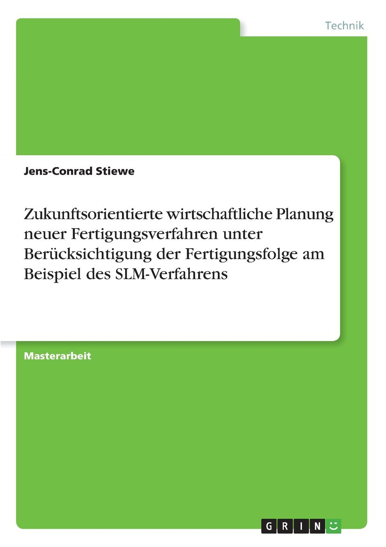 Jens-Conrad Stiewe Zukunftsorientierte wirtschaftliche Planung neuer Fertigungsverfahren unter Berucksichtigung der Fertigungsfolge am Beispiel des SLM-Verfahrens steffen haas der publishing workflow unter einsatz von xml darstellung am beispiel einer technischen dokumentation
