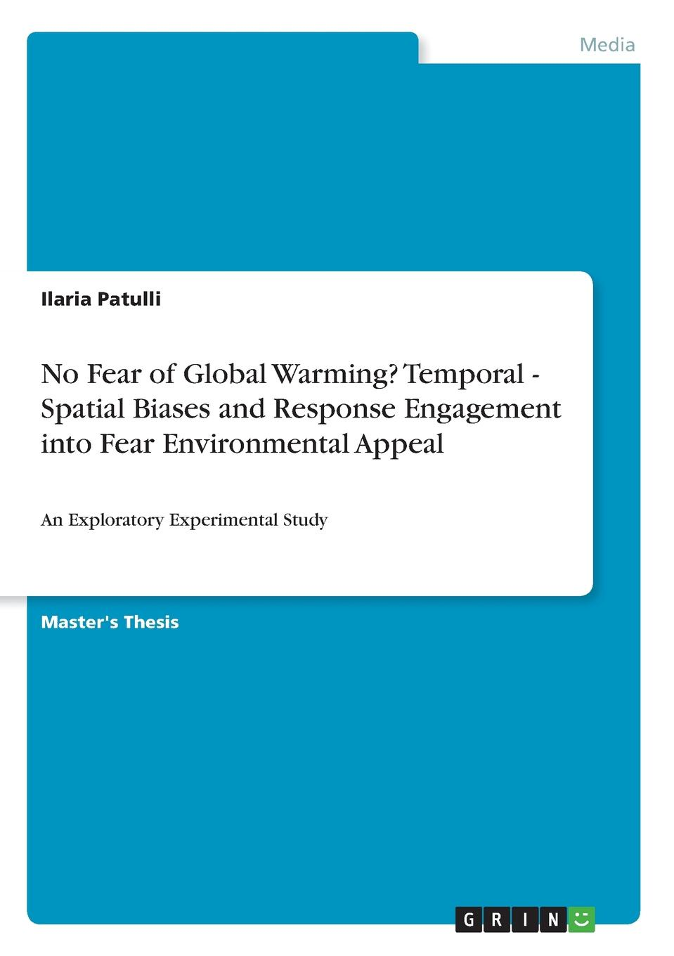 Ilaria Patulli No Fear of Global Warming. Temporal - Spatial Biases and Response Engagement into Fear Environmental Appeal цены онлайн