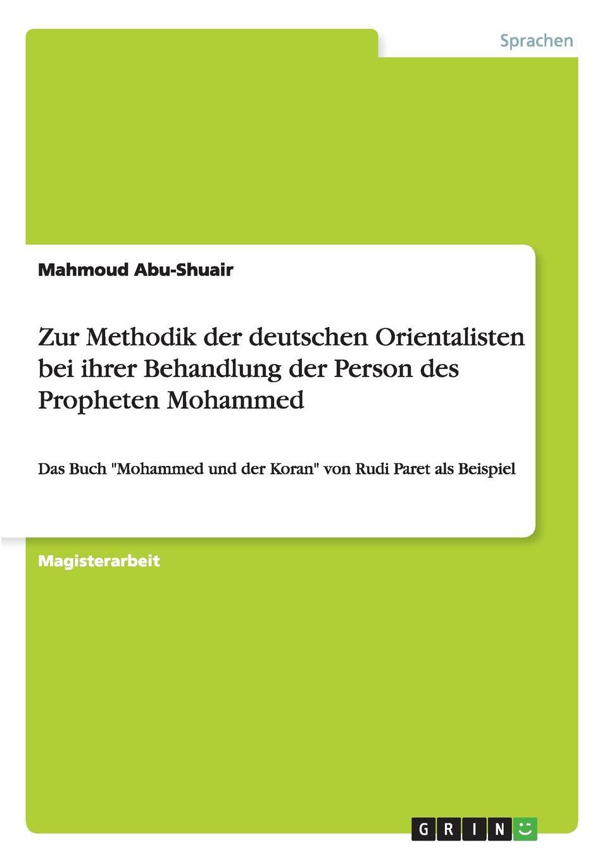 Mahmoud Abu-Shuair Zur Methodik der deutschen Orientalisten bei ihrer Behandlung der Person des Propheten Mohammed mahmoud abu shuair mohammed als historische gestalt das bild des islam propheten bei rudi paret